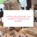 Come realizzare un Candy table da buffet