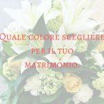 Quale colore scegliere per il tuo matrimonio.