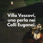Villa Vescovi, una perla nei Colli Euganei.