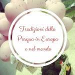 Tradizioni della Pasqua in Europa e nel mondo