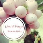 Uova di Pasqua: la vera storia