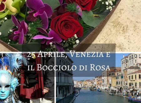 25 Aprile, Venezia e il Bocciolo di Rosa