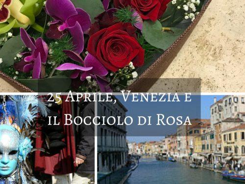 25 Aprile, Venezia e il Bocciolo di Rosa.