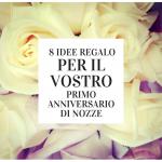 8 idee regalo per il vostro primo anniversario di nozze