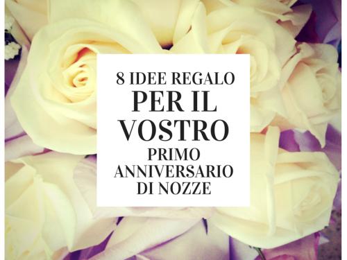 8 Anniversario Di Matrimonio.8 Idee Regalo Per Il Vostro Primo Anniversario Di Nozze