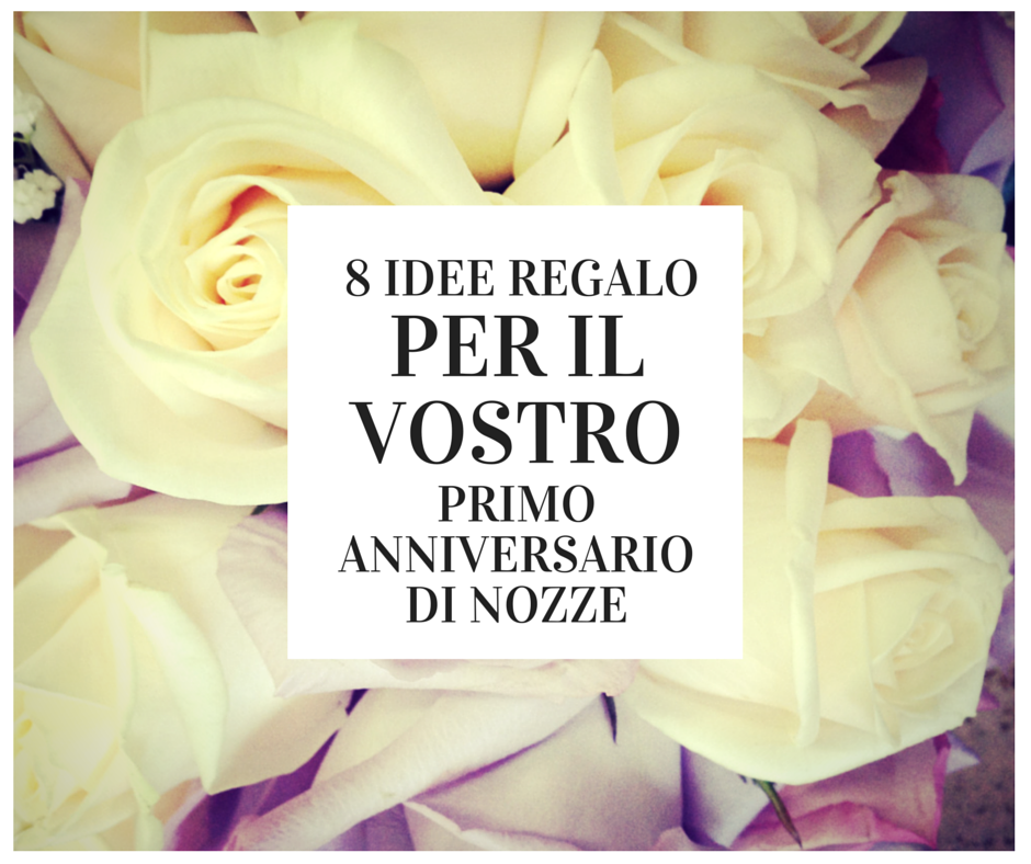 Favori 8 idee regalo per il vostro primo anniversario di nozze GZ57