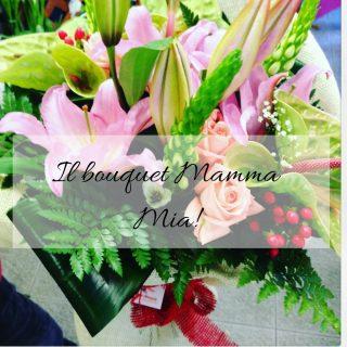 Il bouquet Mamma Mia!
