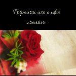Potpourri uso e idee creative