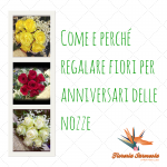 Come e perché regalare fiori per anniversari di nozze
