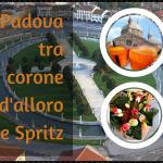 Padova, tra corone d'alloro e Spritz