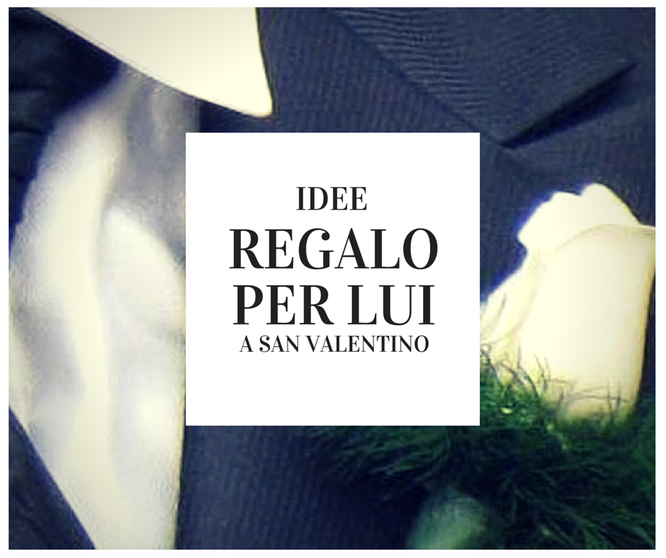 Favoloso Idee regalo per Lui a San Valentino MY88