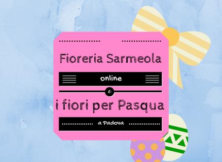 Fioreria Sarmeola online e i fiori a Padova per Pasqua
