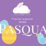 Frasi per augurare una Buona Pasqua