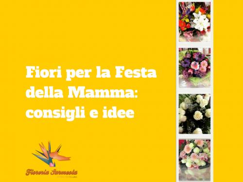 Fiori per la Festa della Mamma: consigli e idee