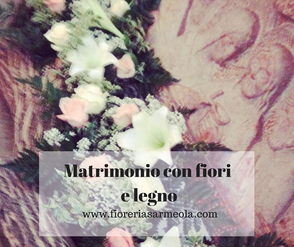 Matrimonio con fiori e legno idee fiorite for Fiori con la e