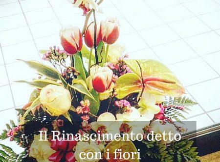 Il Rinascimento detto con i fiori