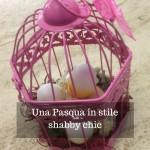 Una Pasqua in stile shabby chic