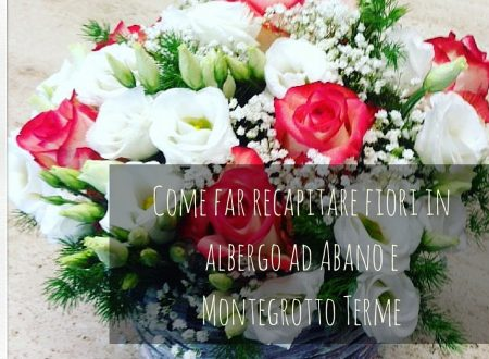 Come far recapitare fiori in albergo ad Abano e Montegrotto Terme