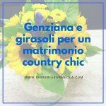 Genziana e girasoli per un matrimonio country chic