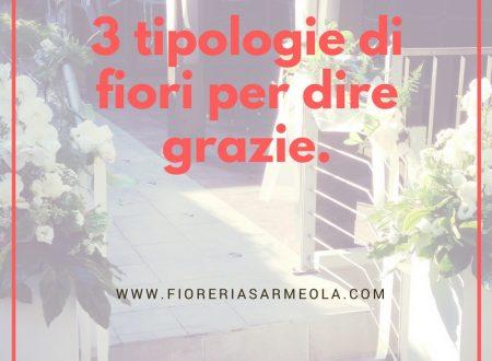 3 tipologie di fiori per dire grazie.