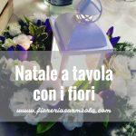 Natale a tavola con i fiori