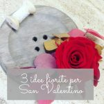3 idee fiorite per San Valentino