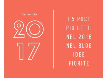I 5 post più letti nel 2016 nel Blog Idee Fiorite
