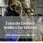 3 cose che Casanova farebbe a San Valentino