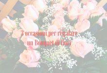 3 occasioni per regalare un Bouquet di fiori