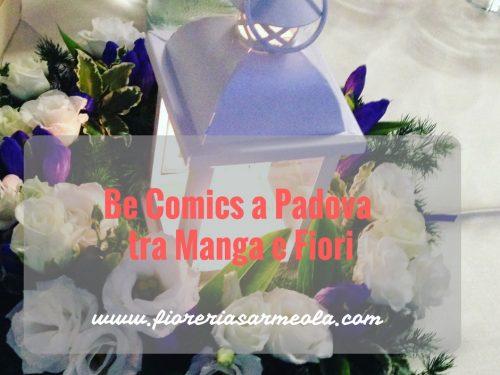 Be Comics a Padova tra Manga e Fiori.