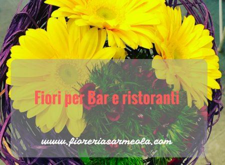 Fiori per Bar e ristoranti