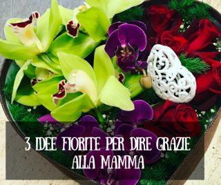 3 idee fiorite per dire grazie alla mamma