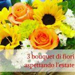 3 bouquet di fiori aspettando l'estate