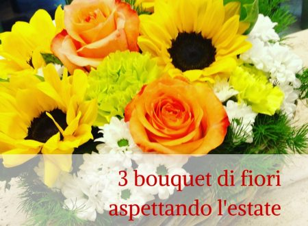 3 bouquet di fiori aspettando l'estate