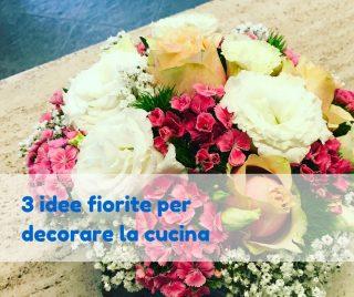 3 idee fiorite per decorare la cucina
