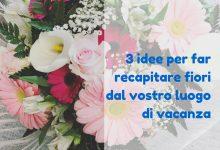 3 idee per far recapitare fiori dal vostro luogo di vacanza