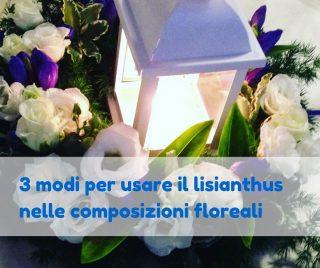 3 modi per usare il lisianthus nelle composizioni floreali