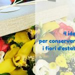 4 idee per conservare i fiori d'estate