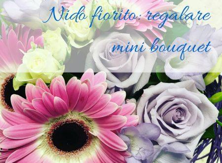 Nido fiorito: regalare mini bouquet