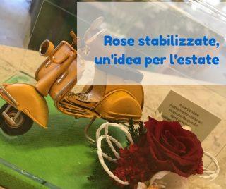 Rose stabilizzate, un'idea per l'estate