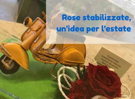 Rose stabilizzate, un'idea per l'estate