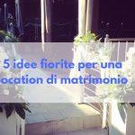 5 idee fiorite per una location di matrimonio
